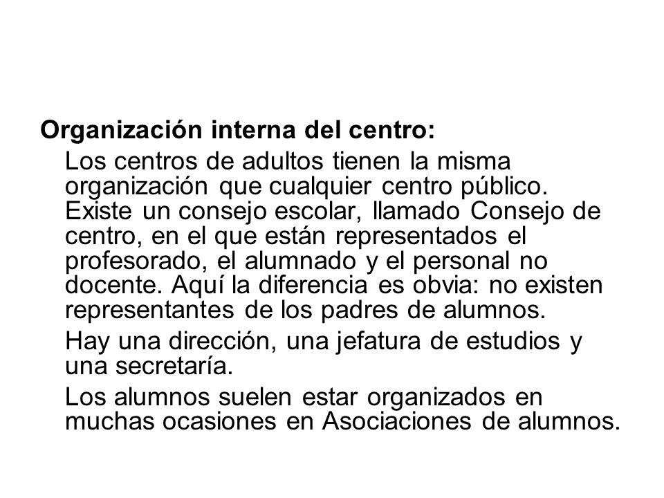 Organización interna del centro: Los centros de adultos tienen la misma organización que cualquier centro público. Existe un consejo escolar, llamado