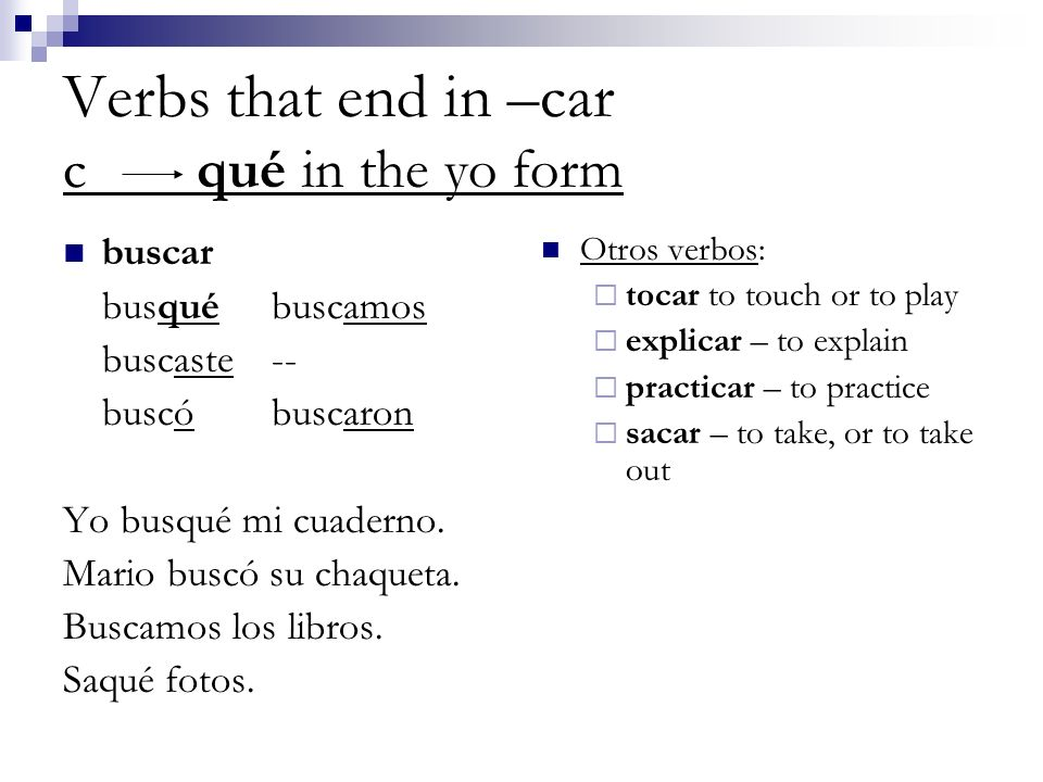 Verbs that end in –gar g gué in the yo form pagar paguépagamos pagaste-- pagópagaron No llegué a tiempo esta mañana.