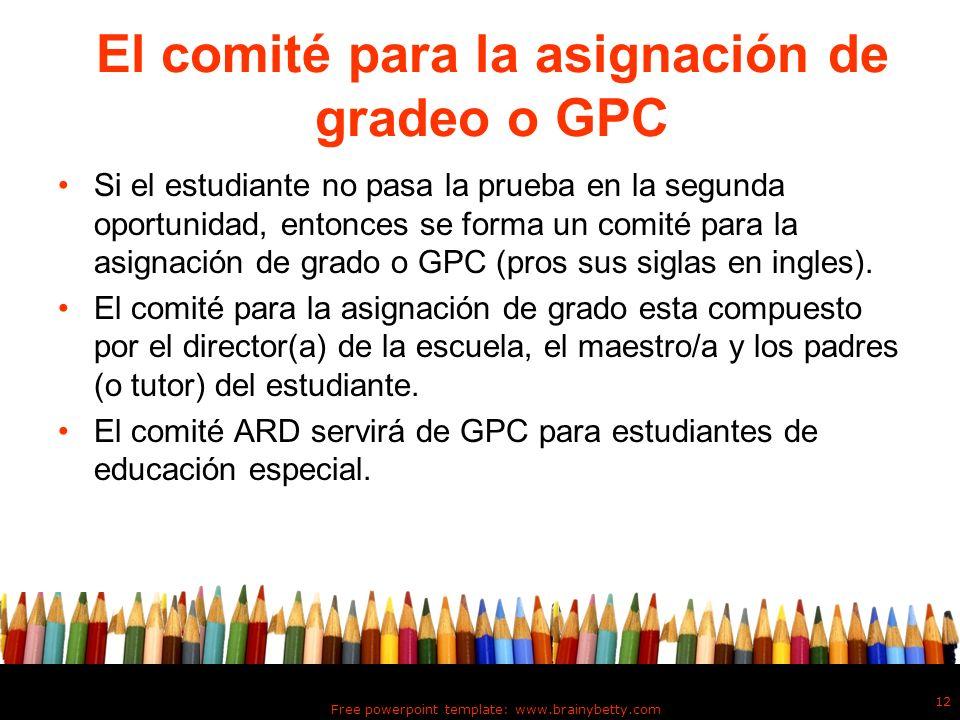 Free powerpoint template: www.brainybetty.com 12 El comité para la asignación de gradeo o GPC Si el estudiante no pasa la prueba en la segunda oportun