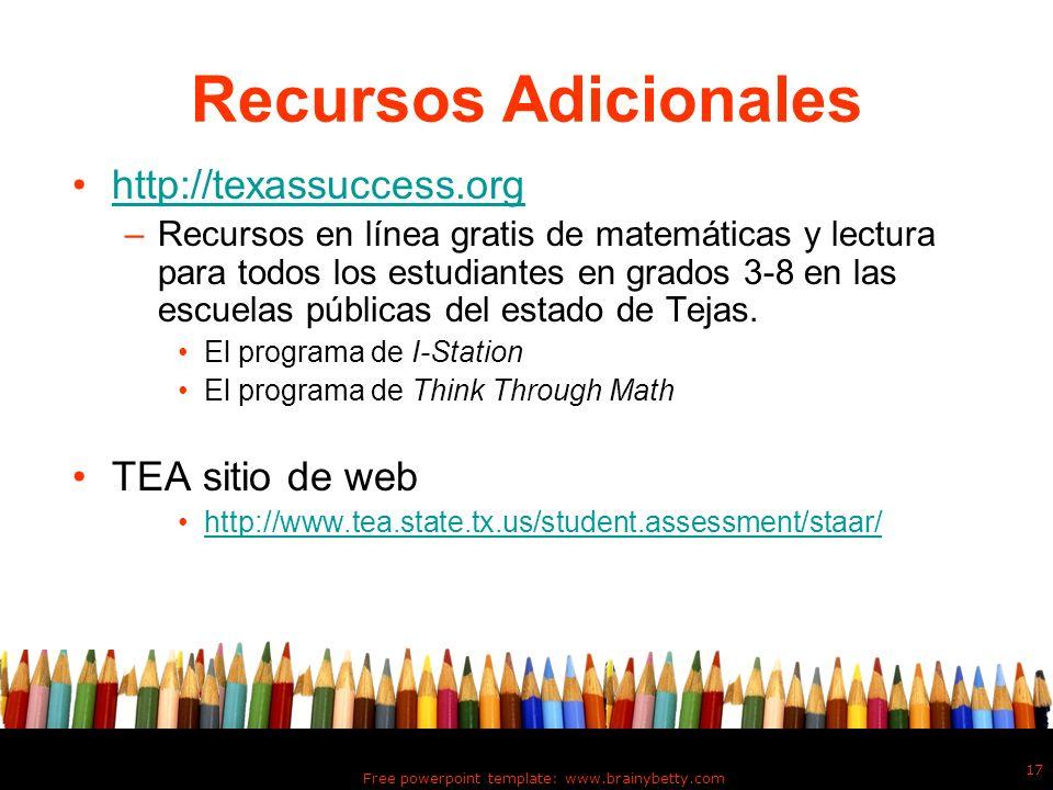 Free powerpoint template: www.brainybetty.com 17 Recursos Adicionales http://texassuccess.org –Recursos en línea gratis de matemáticas y lectura para
