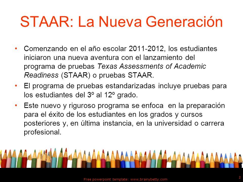 STAAR: La Nueva Generación Comenzando en el año escolar 2011-2012, los estudiantes iniciaron una nueva aventura con el lanzamiento del programa de pru