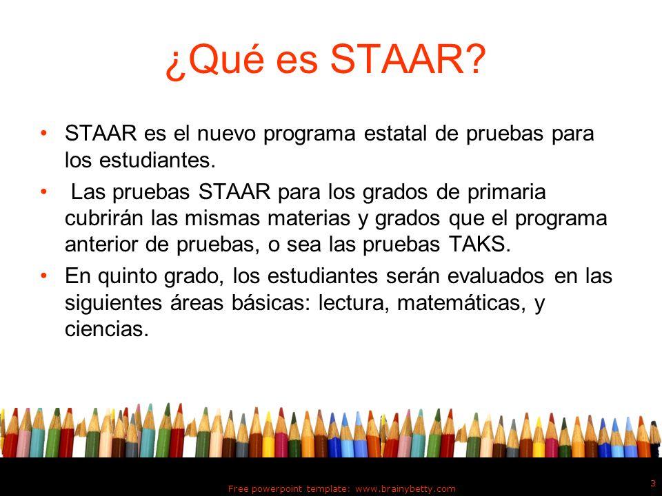¿Qué es STAAR? STAAR es el nuevo programa estatal de pruebas para los estudiantes. Las pruebas STAAR para los grados de primaria cubrirán las mismas m