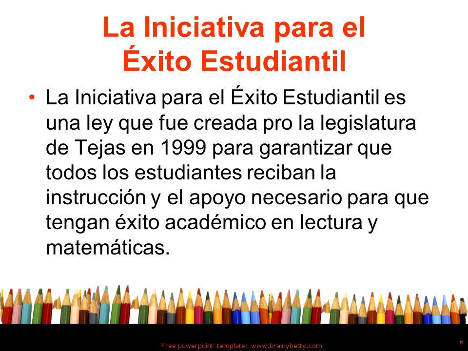6 La Iniciativa para el Éxito Estudiantil La Iniciativa para el Éxito Estudiantil es una ley que fue creada pro la legislatura de Tejas en 1999 para g