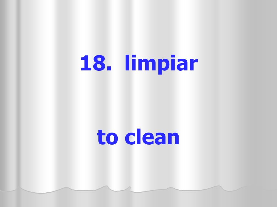 18. limpiar to clean