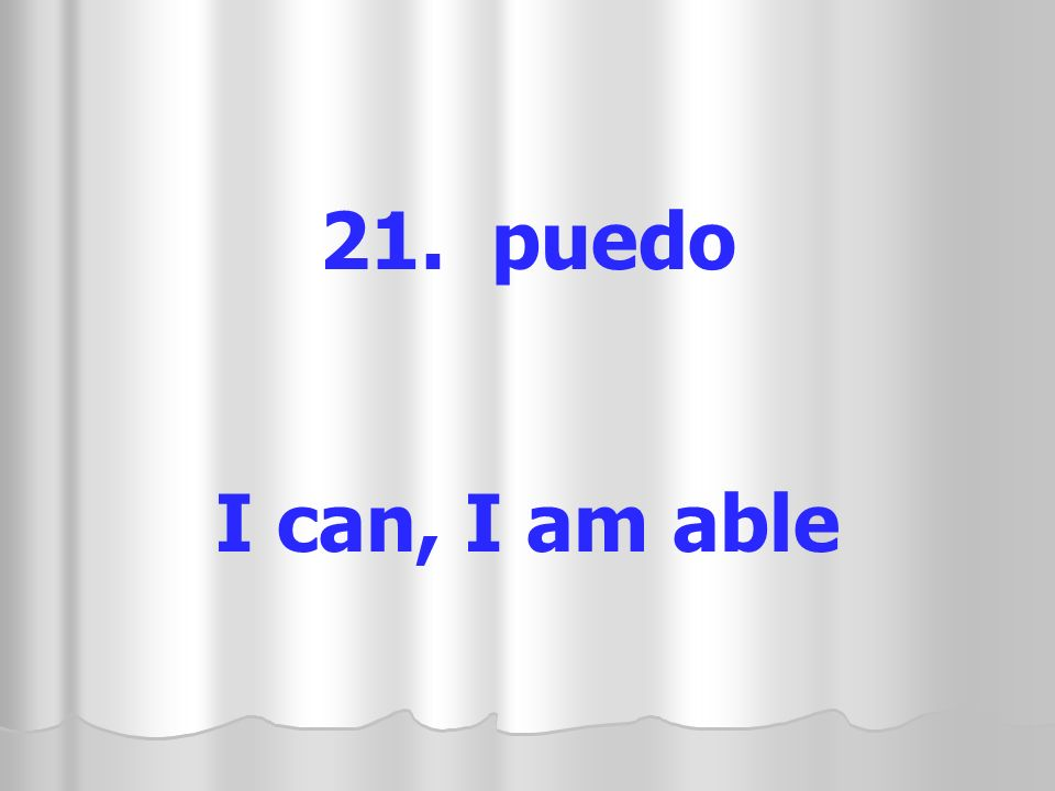 21. puedo I can, I am able