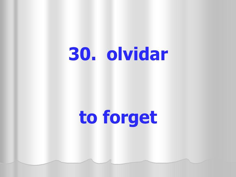 30. olvidar to forget
