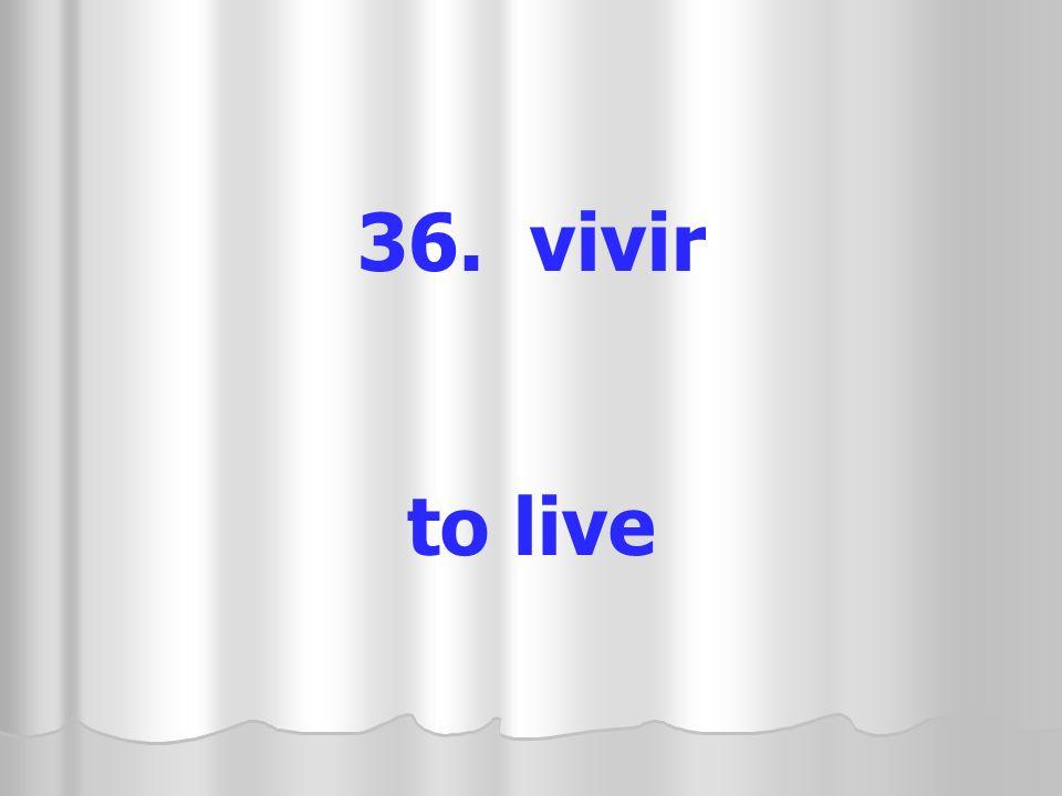 36. vivir to live