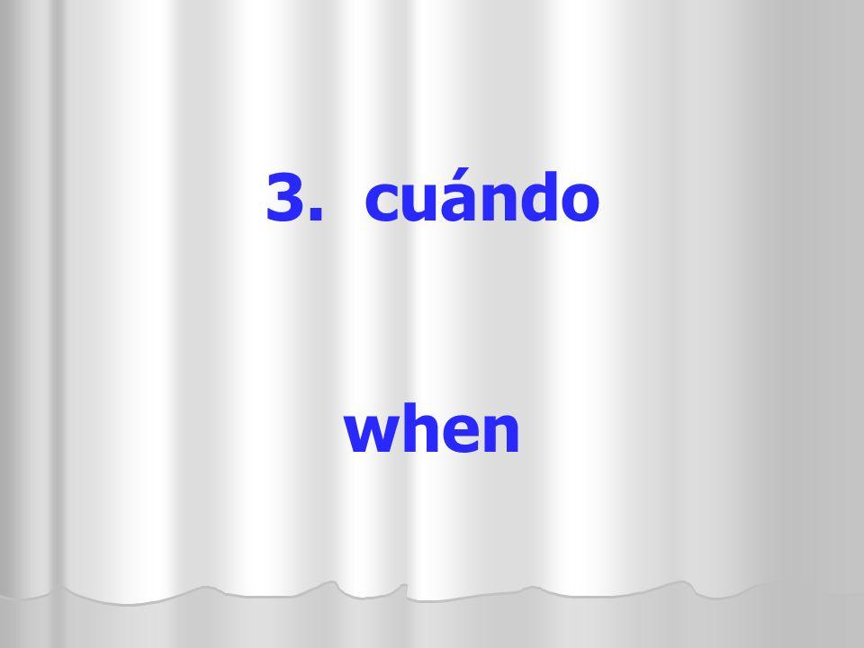 3. cuándo when