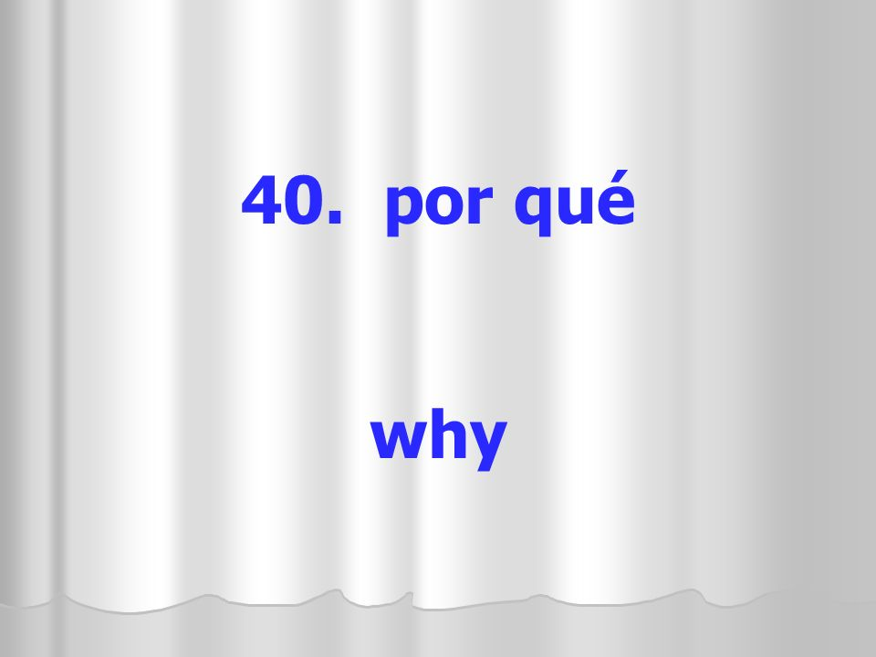 40. por qué why