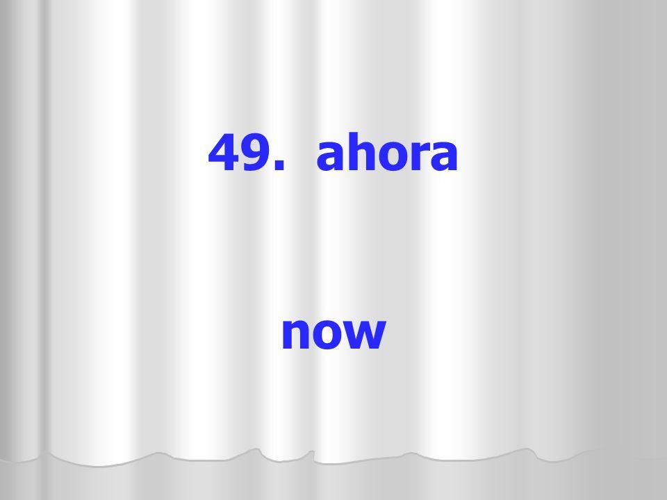 49. ahora now