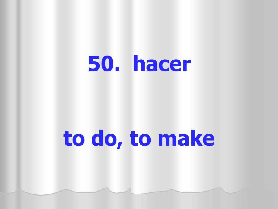 50. hacer to do, to make