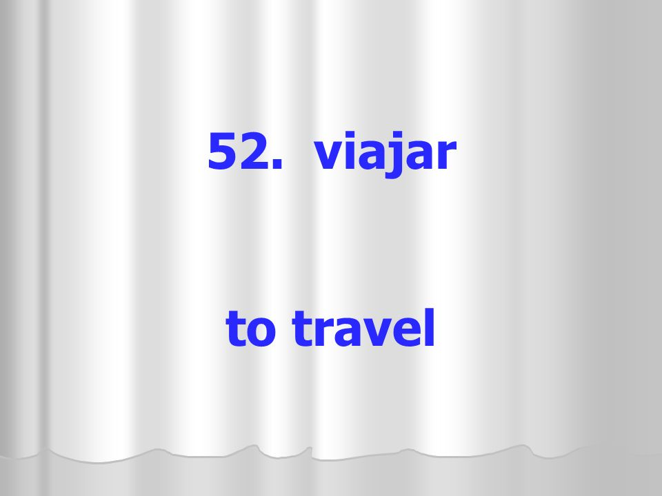 52. viajar to travel
