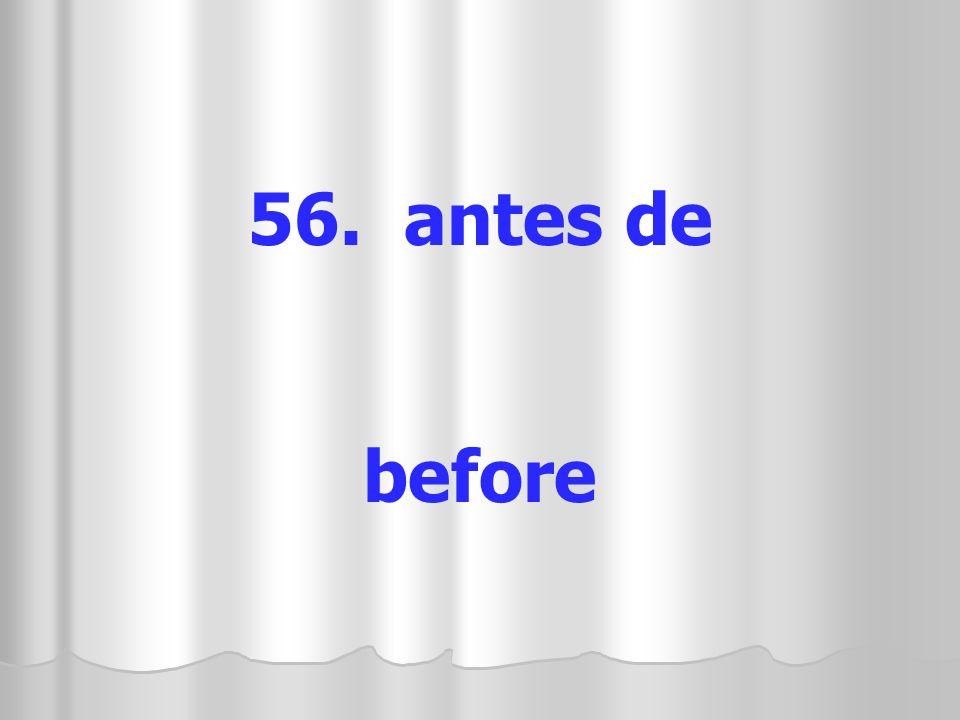 56. antes de before