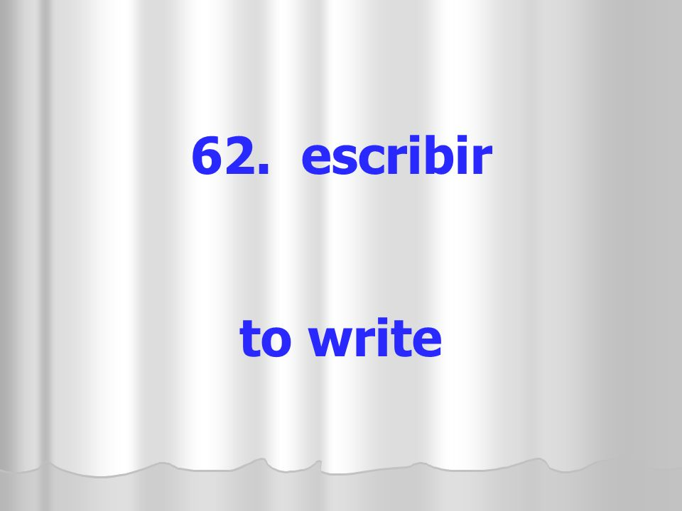 62. escribir to write