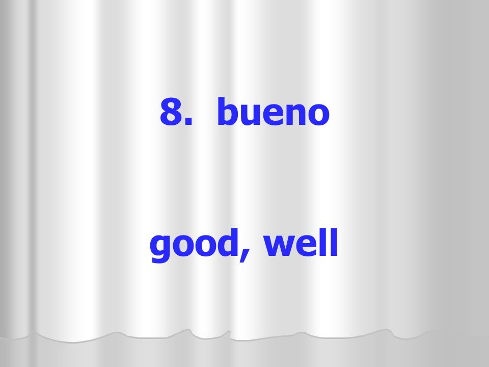 8. bueno good, well