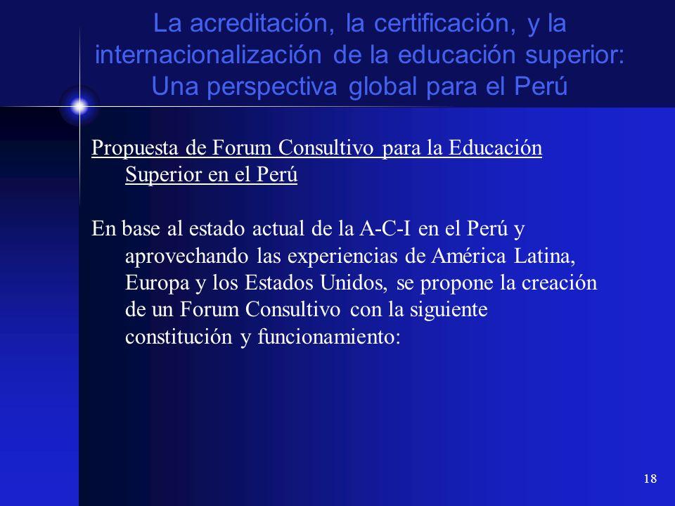 18 La acreditación, la certificación, y la internacionalización de la educación superior: Una perspectiva global para el Perú Propuesta de Forum Consu