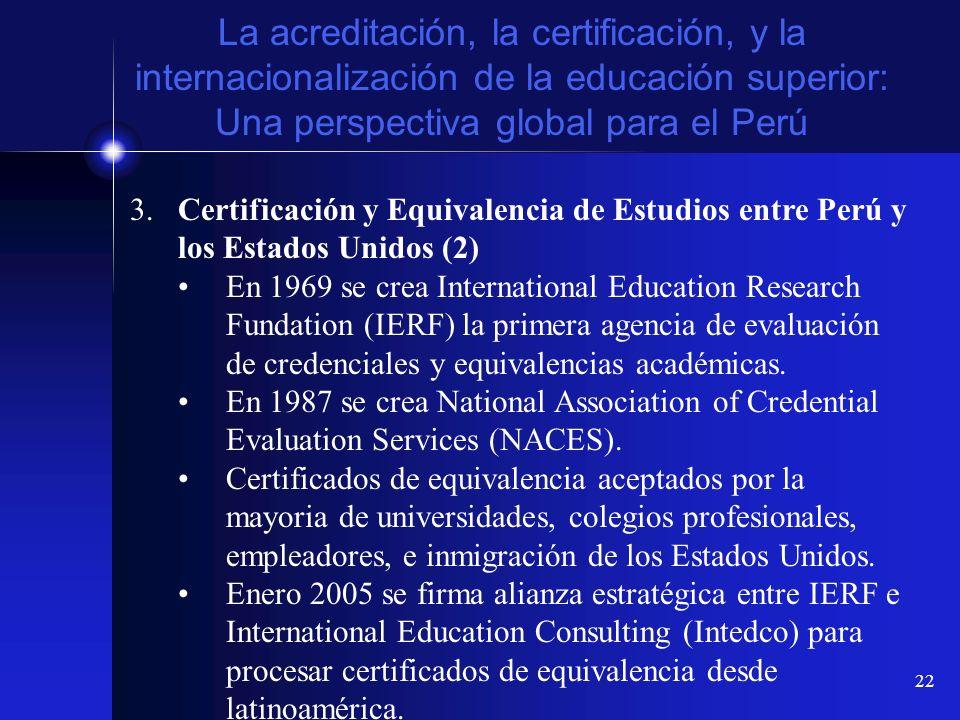 22 La acreditación, la certificación, y la internacionalización de la educación superior: Una perspectiva global para el Perú 3.Certificación y Equiva