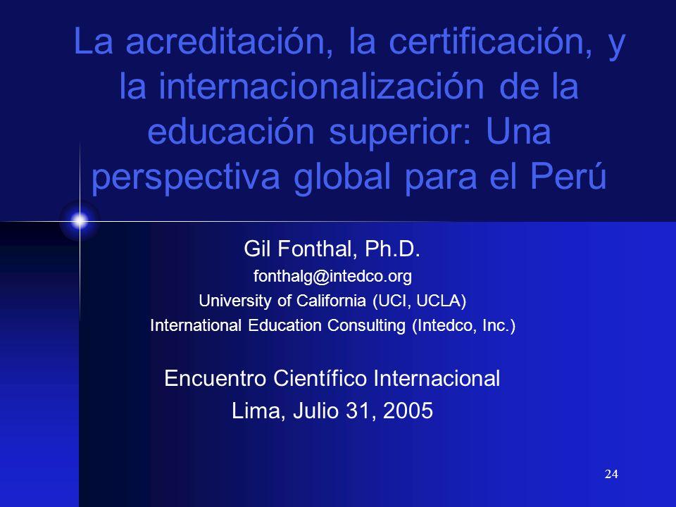 24 La acreditación, la certificación, y la internacionalización de la educación superior: Una perspectiva global para el Perú Gil Fonthal, Ph.D. fonth