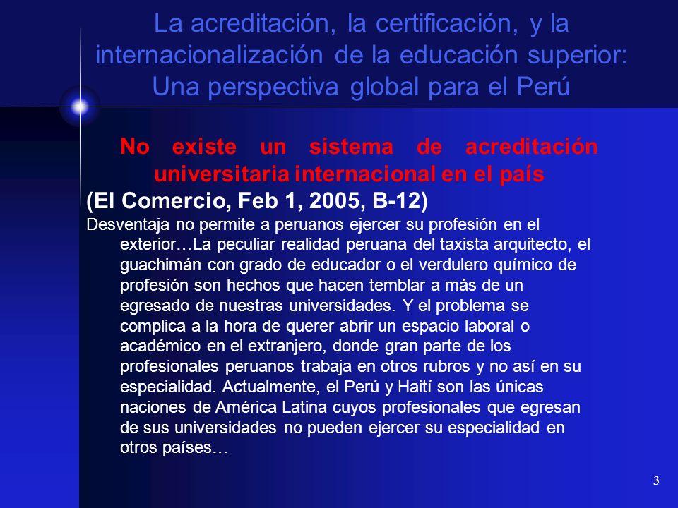 3 La acreditación, la certificación, y la internacionalización de la educación superior: Una perspectiva global para el Perú No existe un sistema de a