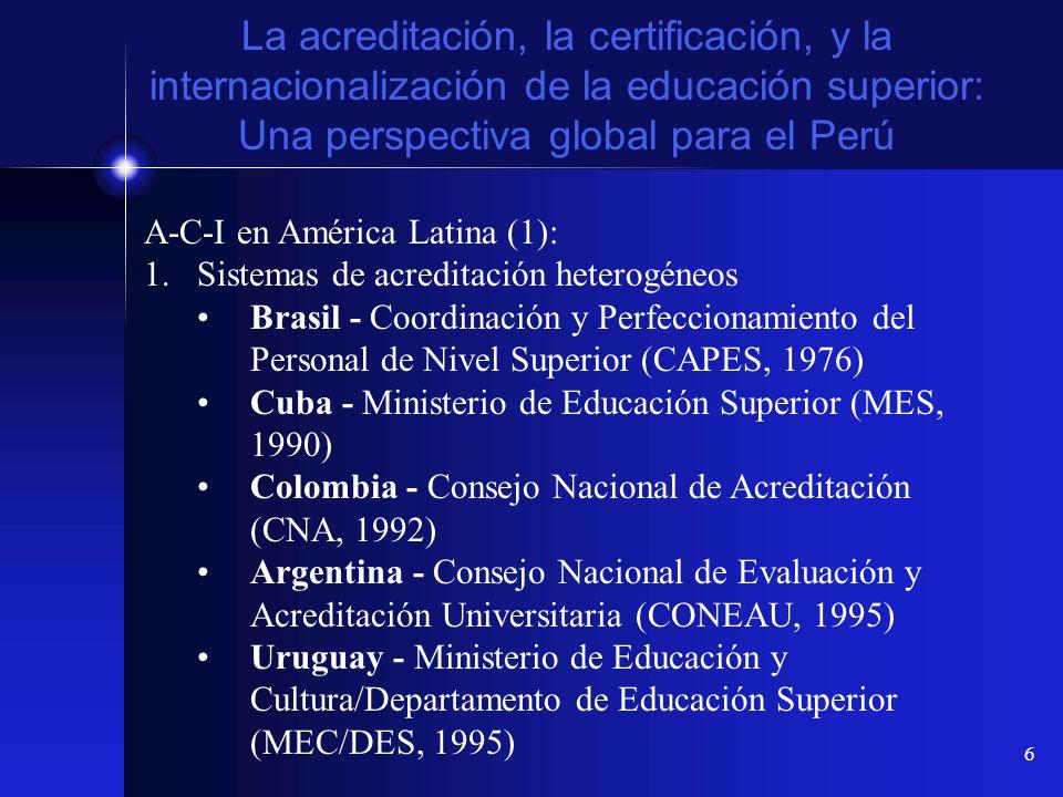 6 La acreditación, la certificación, y la internacionalización de la educación superior: Una perspectiva global para el Perú A-C-I en América Latina (