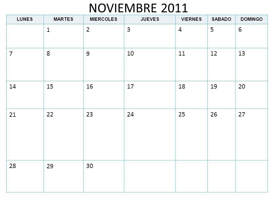 NOVIEMBRE 2011 LUNESMARTESMIERCOLESJUEVESVIERNESSABADODOMINGO 123456 78910111213 14151617181920 21222324252627 282930