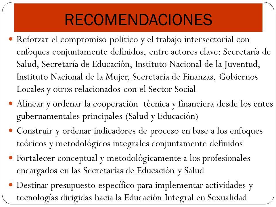 RECOMENDACIONES Reforzar el compromiso político y el trabajo intersectorial con enfoques conjuntamente definidos, entre actores clave: Secretaría de S
