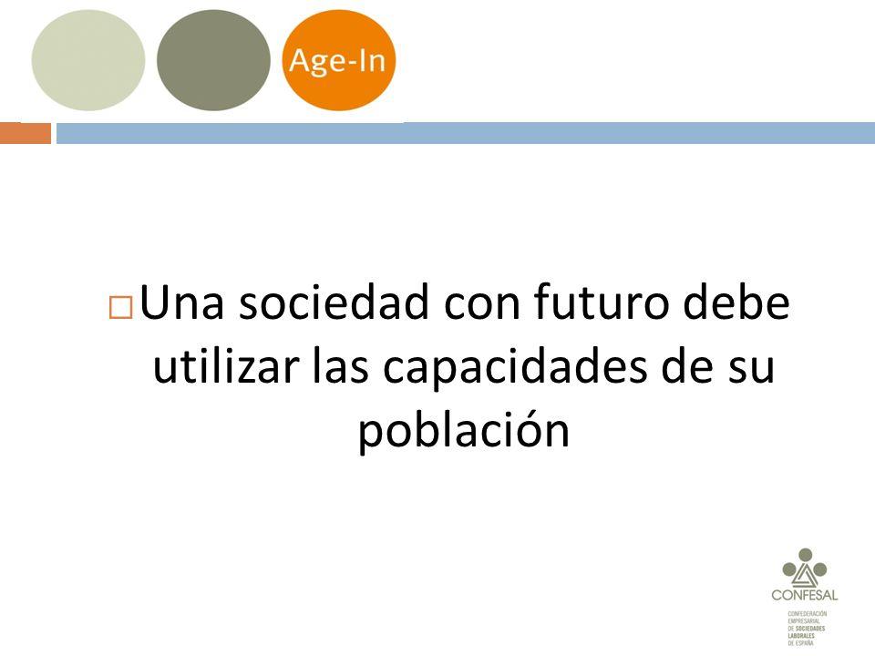 Age-in Una sociedad con futuro debe utilizar las capacidades de su población