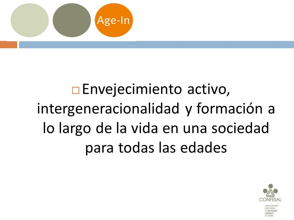 Age-in La permanencia en el mercado de trabajo de los trabajadores/as de edad avanzada aún no es una realidad Discriminación por razón de edad Desvalorización de las capacidades de los trabajadores y las trabajadoras de más edad