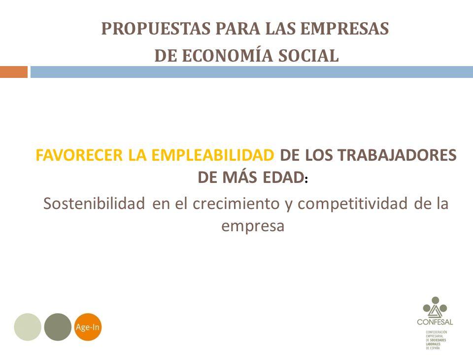 PROPUESTAS PARA LAS EMPRESAS DE ECONOMÍA SOCIAL FAVORECER LA EMPLEABILIDAD DE LOS TRABAJADORES DE MÁS EDAD : Sostenibilidad en el crecimiento y competitividad de la empresa