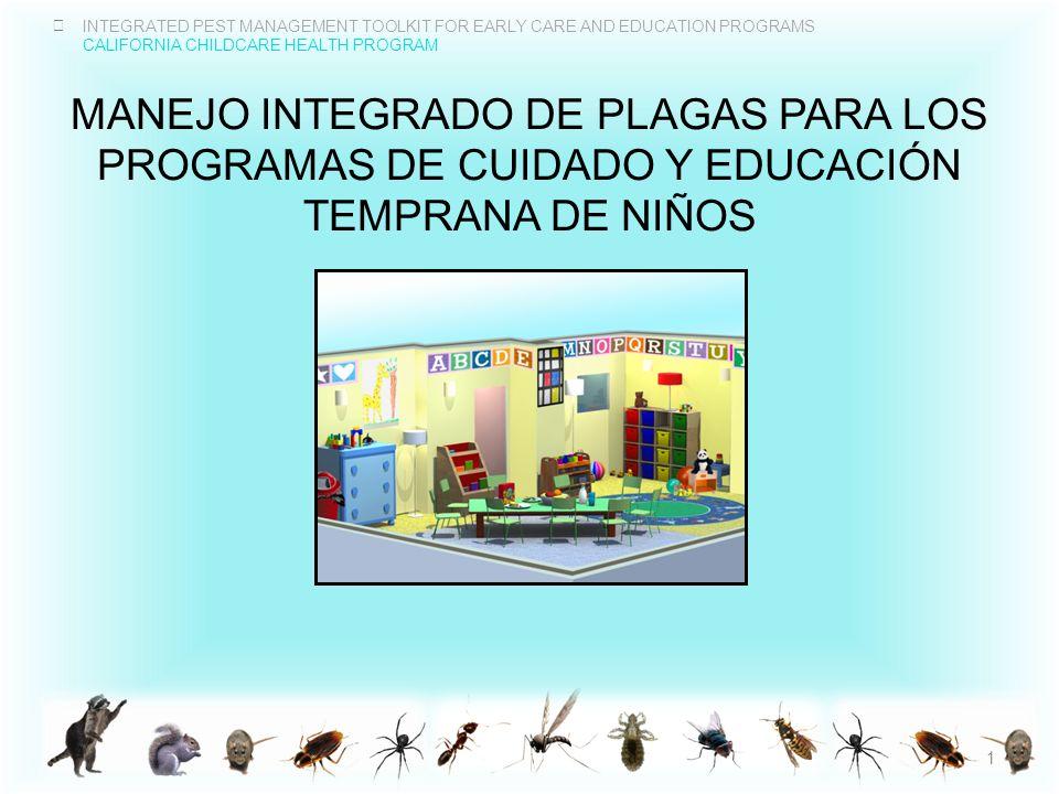 INTEGRATED PEST MANAGEMENT TOOLKIT FOR EARLY CARE AND EDUCATION PROGRAMS CALIFORNIA CHILDCARE HEALTH PROGRAM ¿CUÁLES SON LAS PLAGAS MÁS COMUNES DENTRO DE LOS CENTROS DE CUIDADO DE NIÑOS EN CALIFORNIA.