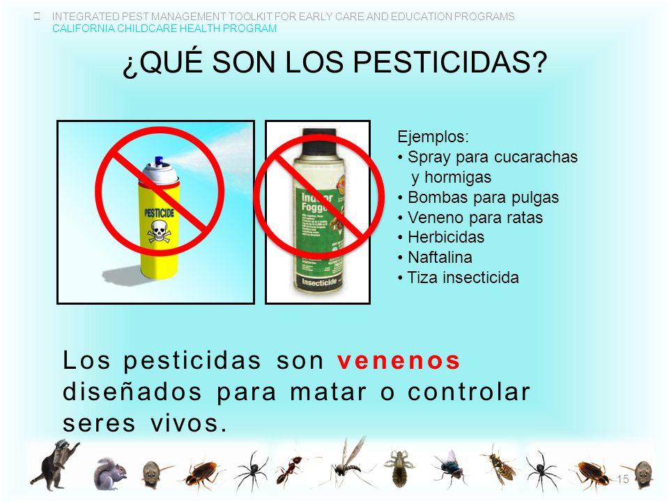 INTEGRATED PEST MANAGEMENT TOOLKIT FOR EARLY CARE AND EDUCATION PROGRAMS CALIFORNIA CHILDCARE HEALTH PROGRAM ¿QUÉ SON LOS PESTICIDAS? Los pesticidas s