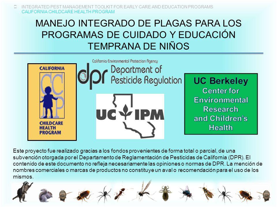 INTEGRATED PEST MANAGEMENT TOOLKIT FOR EARLY CARE AND EDUCATION PROGRAMS CALIFORNIA CHILDCARE HEALTH PROGRAM RECONOCIMIENTOS (II) Este proyecto fue realizado gracias a los fondos provenientes de una subvención otorgada por el Departamento de Reglamentación de Pesticidas de California (DPR).