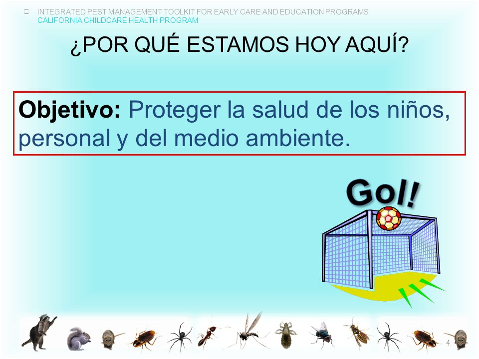 INTEGRATED PEST MANAGEMENT TOOLKIT FOR EARLY CARE AND EDUCATION PROGRAMS CALIFORNIA CHILDCARE HEALTH PROGRAM ¿QUÉ SON LOS PESTICIDAS.