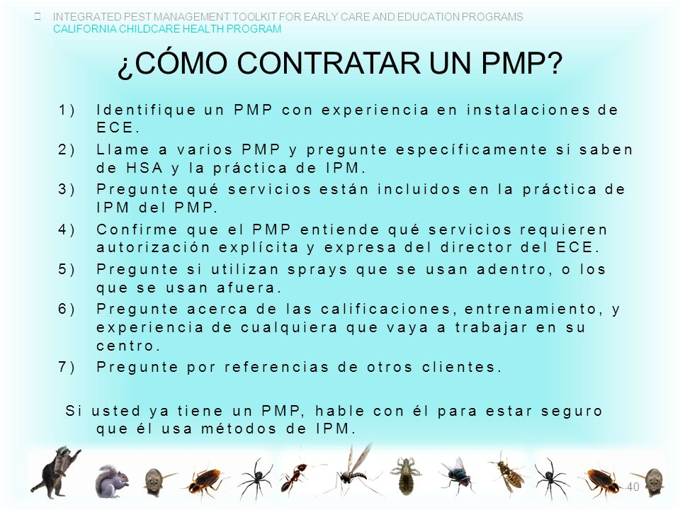 INTEGRATED PEST MANAGEMENT TOOLKIT FOR EARLY CARE AND EDUCATION PROGRAMS CALIFORNIA CHILDCARE HEALTH PROGRAM ¿CÓMO CONTRATAR UN PMP? 1)Identifique un