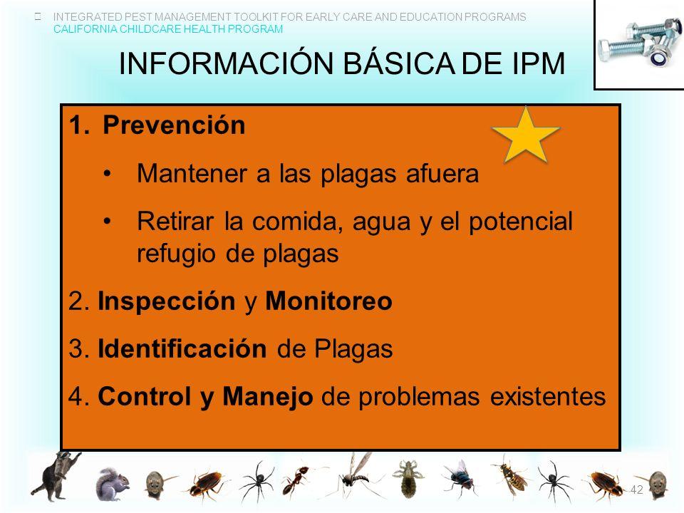 INTEGRATED PEST MANAGEMENT TOOLKIT FOR EARLY CARE AND EDUCATION PROGRAMS CALIFORNIA CHILDCARE HEALTH PROGRAM INFORMACIÓN BÁSICA DE IPM 1.Prevención Ma