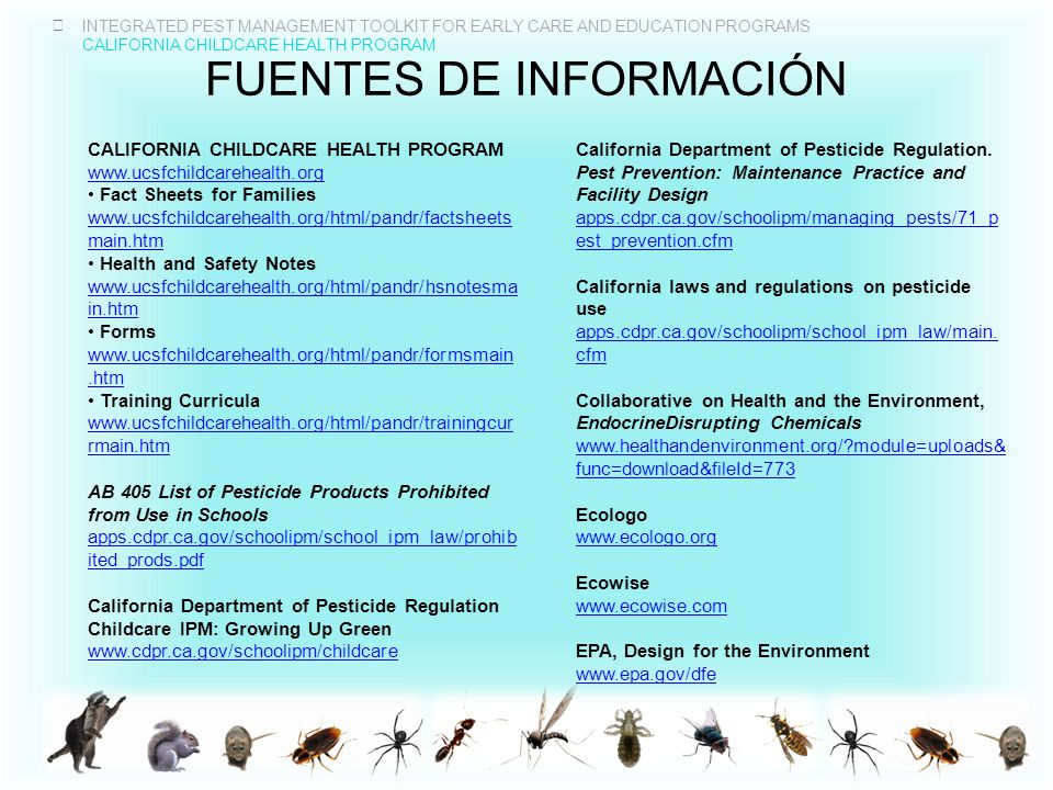 INTEGRATED PEST MANAGEMENT TOOLKIT FOR EARLY CARE AND EDUCATION PROGRAMS CALIFORNIA CHILDCARE HEALTH PROGRAM FUENTES DE INFORMACIÓN CALIFORNIA CHILDCA
