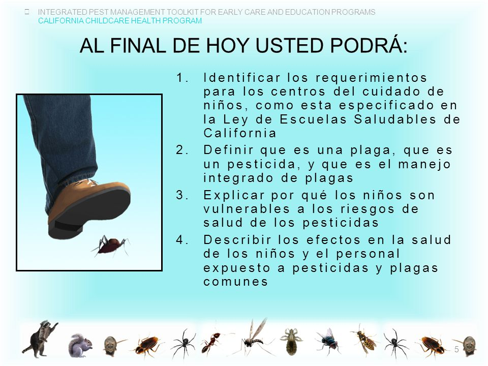 INTEGRATED PEST MANAGEMENT TOOLKIT FOR EARLY CARE AND EDUCATION PROGRAMS CALIFORNIA CHILDCARE HEALTH PROGRAM AL FINAL DE HOY USTED PODRÁ: 1.Identifica