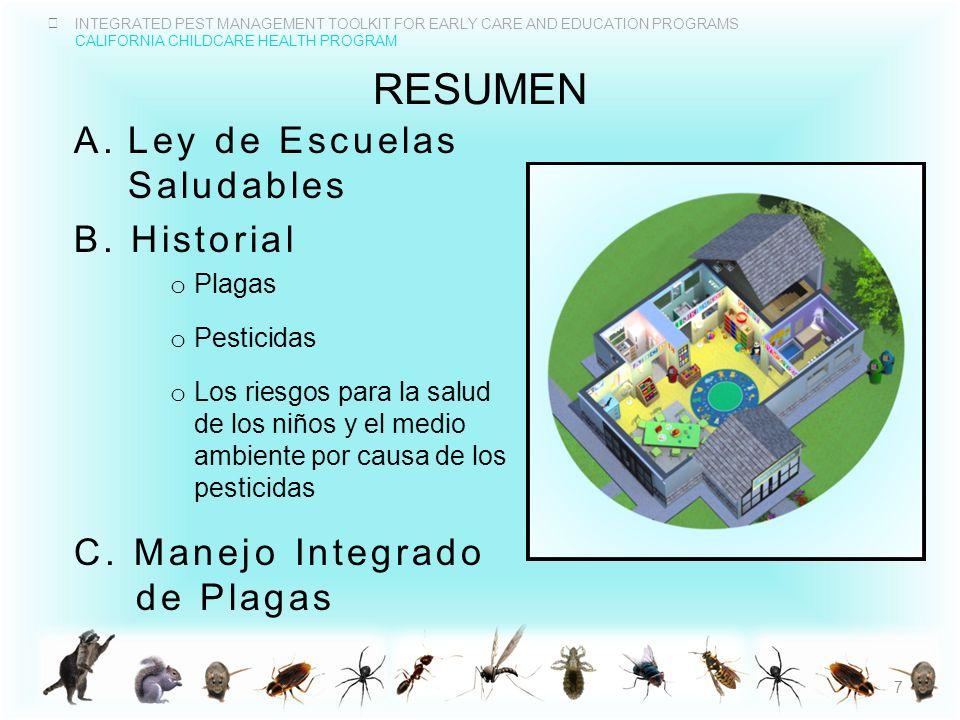 INTEGRATED PEST MANAGEMENT TOOLKIT FOR EARLY CARE AND EDUCATION PROGRAMS CALIFORNIA CHILDCARE HEALTH PROGRAM PREVENCIÓN GENERAL SALUBRIDAD FÍSICO – MECÁNICO EDUCACIÓN, COMUNICACIÓN, Y POLÍTICAS Toxicidad Intervención Prevención QUÍMICOS Pesticidas Comunes Pesticidas Menos Tóxicos Masillar grietas y rajaduras Reemplazar mosquiteros rotos Reparar caños que gotean Burletear (aislar) puertas Usar tapas a presión en los basureros Mantener contenedores de comida bien cerrados Eliminar desorden y agua empozada Limpiar las migas inmediatamente Aspirar Trampas con resortes Tablas pegajosas Matamoscas Gel de Sílice Acido Bórico Tierra de Diatomeas Sprays Nebulizadores 28 Entrenar padres y personal Adoptar técnicas de IPM Contratar a PMP con experiencia de IPM