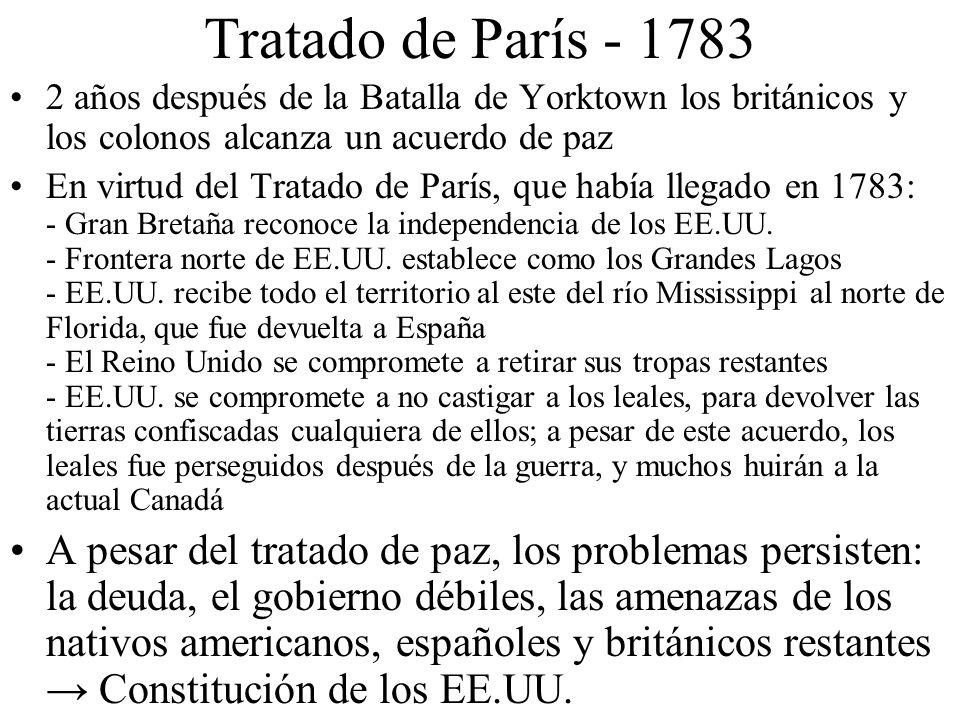 Tratado de París - 1783 2 años después de la Batalla de Yorktown los británicos y los colonos alcanza un acuerdo de paz En virtud del Tratado de París