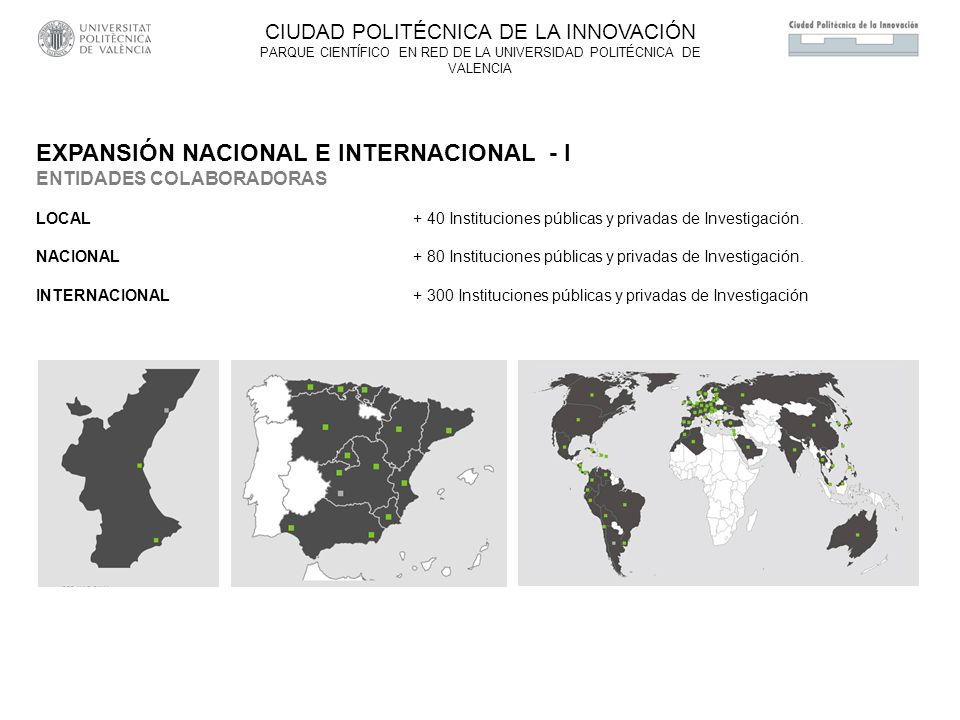EXPANSIÓN NACIONAL E INTERNACIONAL - I ENTIDADES COLABORADORAS LOCAL + 40 Instituciones públicas y privadas de Investigación. NACIONAL+ 80 Institucion
