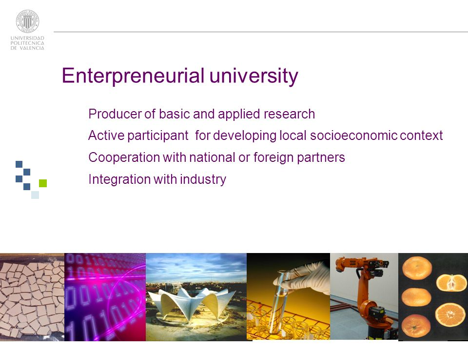 Enterpreneurial university Producer of basic and applied research Active participant for developing local socioeconomic context Cooperation with national or foreign partners Integration with industry