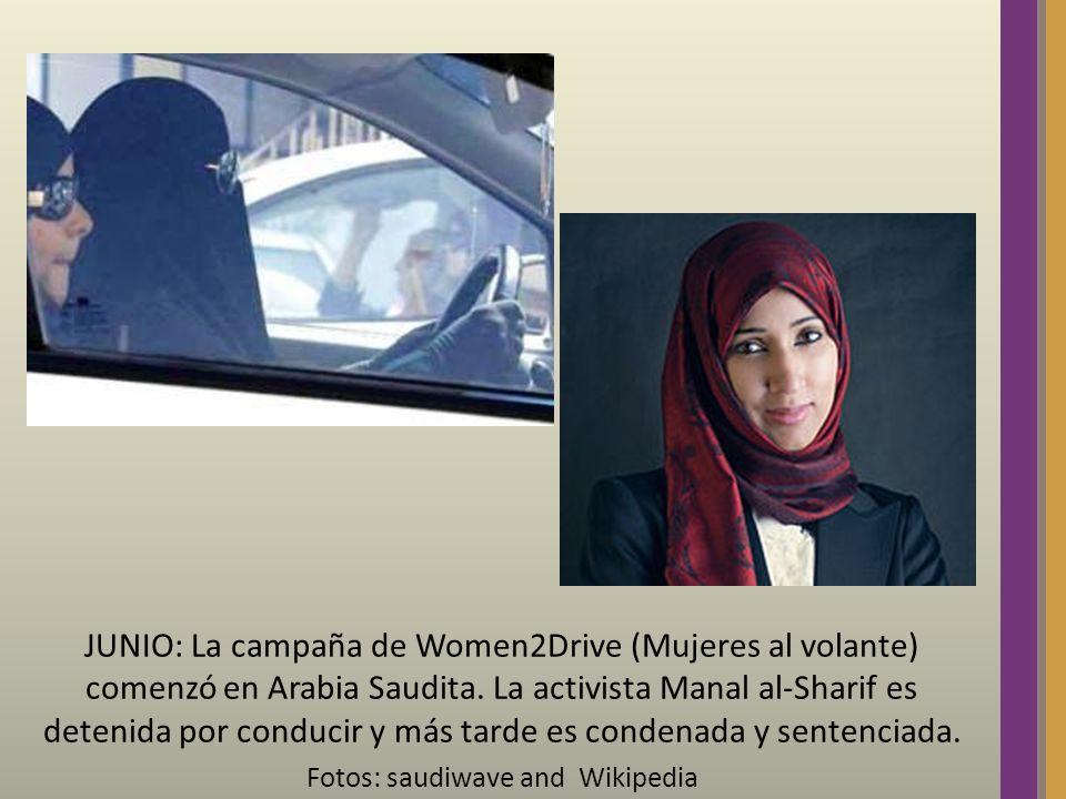 JUNIO: La campaña de Women2Drive (Mujeres al volante) comenzó en Arabia Saudita. La activista Manal al-Sharif es detenida por conducir y más tarde es