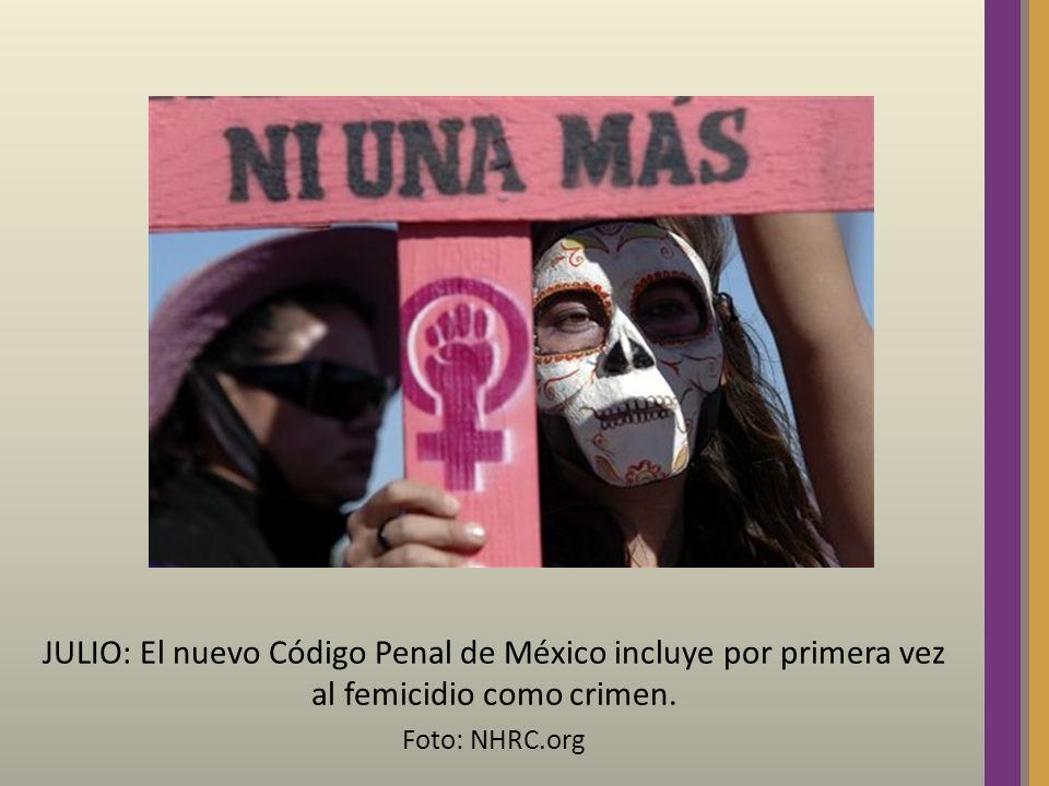 JULIO: El nuevo Código Penal de México incluye por primera vez al femicidio como crimen. Foto: NHRC.org