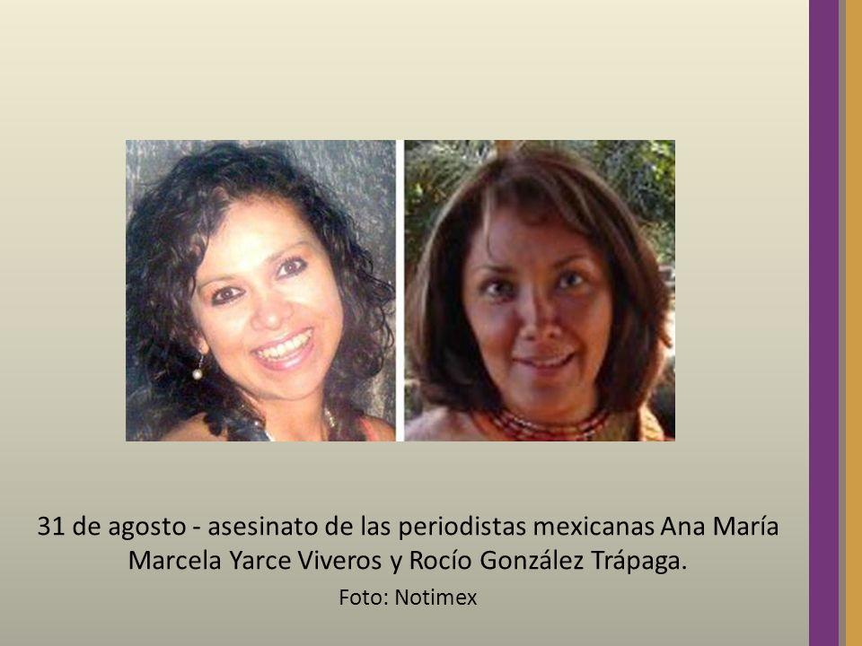 31 de agosto - asesinato de las periodistas mexicanas Ana María Marcela Yarce Viveros y Rocío González Trápaga. Foto: Notimex
