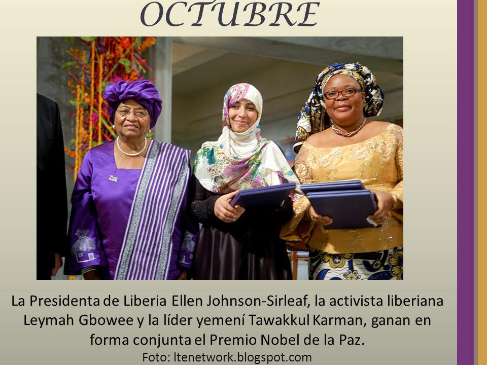 OCTUBRE La Presidenta de Liberia Ellen Johnson-Sirleaf, la activista liberiana Leymah Gbowee y la líder yemení Tawakkul Karman, ganan en forma conjunt