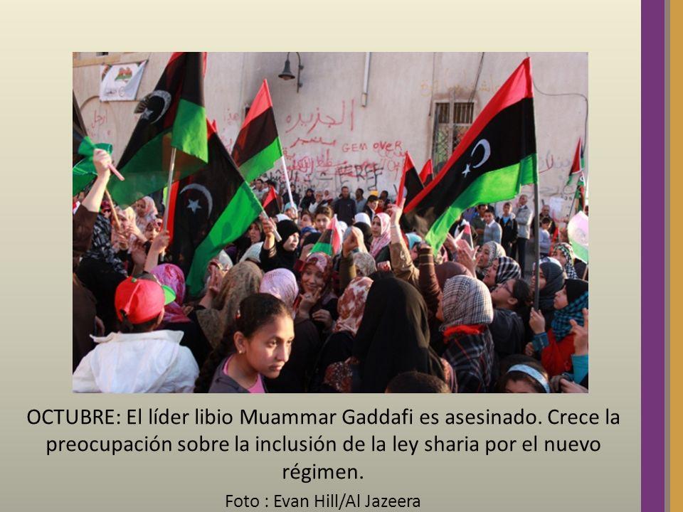 OCTUBRE: El líder libio Muammar Gaddafi es asesinado. Crece la preocupación sobre la inclusión de la ley sharia por el nuevo régimen. Foto : Evan Hill
