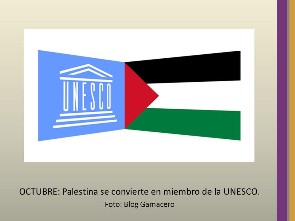 OCTUBRE: Palestina se convierte en miembro de la UNESCO. Foto: Blog Gamacero