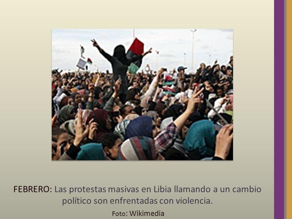 FEBRERO: Las protestas masivas en Libia llamando a un cambio político son enfrentadas con violencia. Foto : Wikimedia