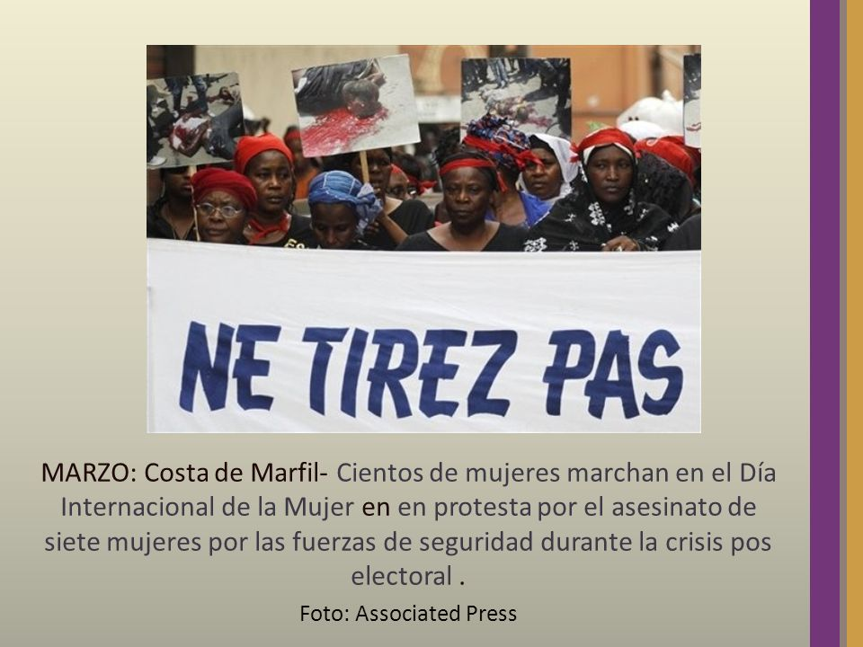MARZO: Costa de Marfil- Cientos de mujeres marchan en el Día Internacional de la Mujer en en protesta por el asesinato de siete mujeres por las fuerza