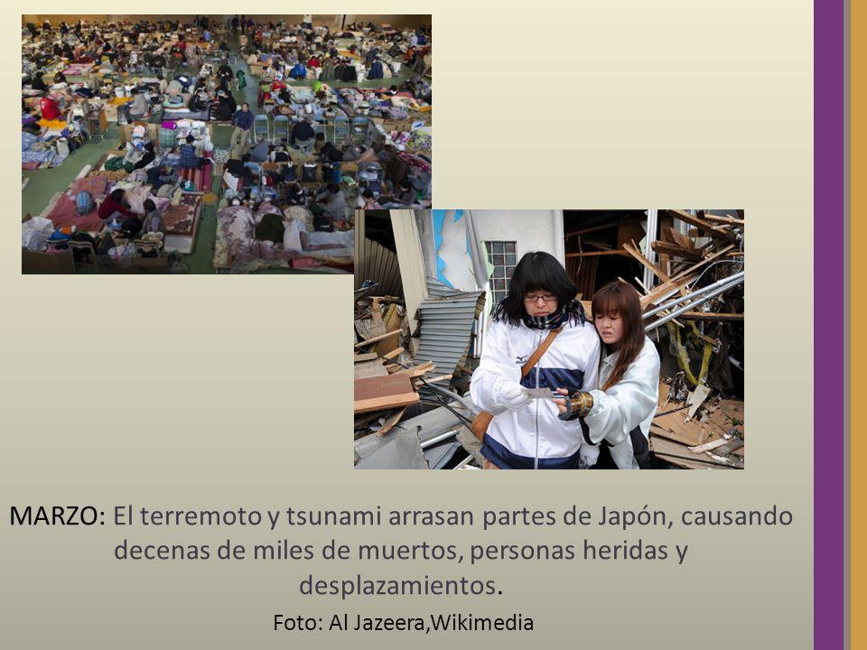 MARZO: El terremoto y tsunami arrasan partes de Japón, causando decenas de miles de muertos, personas heridas y desplazamientos. Foto: Al Jazeera,Wiki